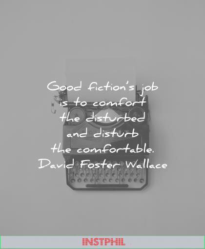 writing quotes good fictions job comfort disturbed disturb comfortable david foster wallace wisdom