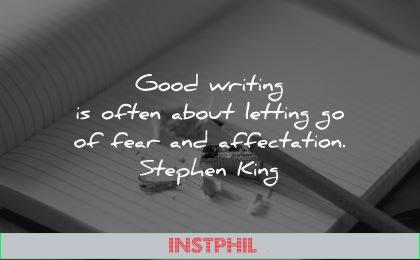 writing quotes good often about letting fear affection stephen king wisdom pencil paper