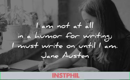 writing quotes humor must write until jane austen wisdom woman sitting