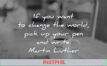 writing quotes you want change world pick your pen write martin luther wisdom coffee mug table begin