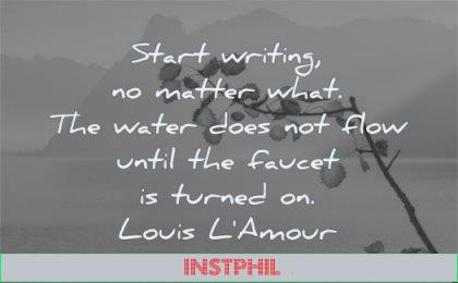 writing quotes start matter what water does not flow until faucet turned louis lamour wisdom water tree mountain