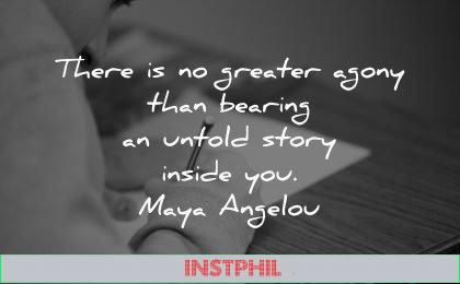 writing quotes greater agony than bearing untold story inside you maya angelou wisdom pen paper