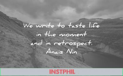 writing quotes write taste life the moment retrospect anais nin wisdom