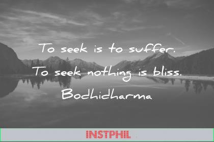 zen quotes to seek is to suffer to seek nothing is bliss bodhidharma wisdom quotes